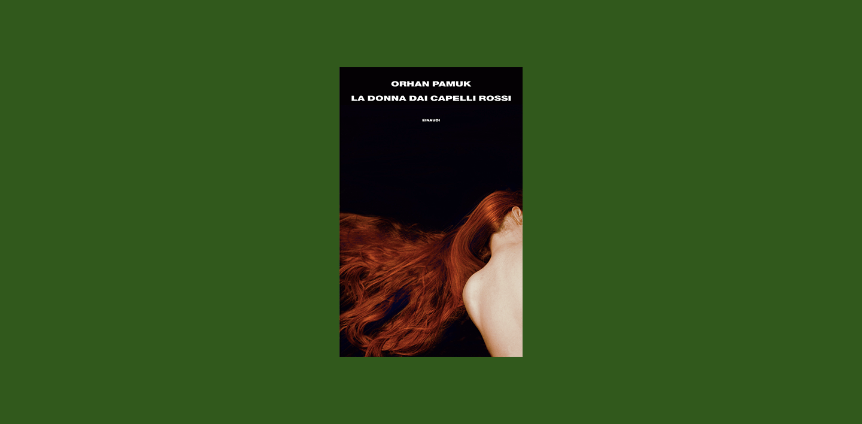 La donna dai capelli rossi di Orhan Pamuk - Il Tascabile